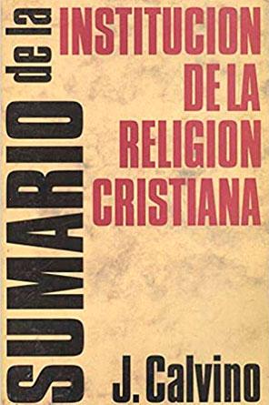 SUMARIO DE LA INSTITUCIÓN DE LA RELIGIÓN CRISTIANA
